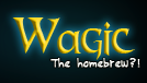 Wagic, The Homebrew